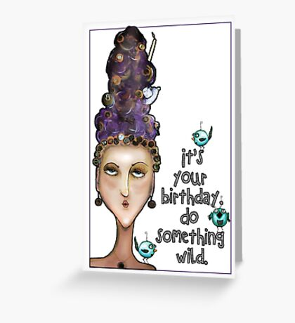 It's your birthday. Do something wild Greeting Card