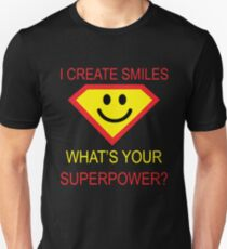 I CREATE SMILES WHAT'S YOUR SUPERPOWER? T-Shirt