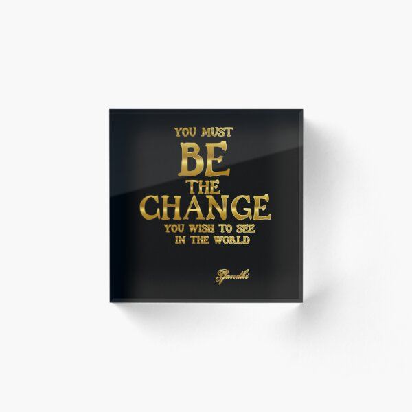 Be The Change - Gandhi Inspirational Action Quote Acrylic Block