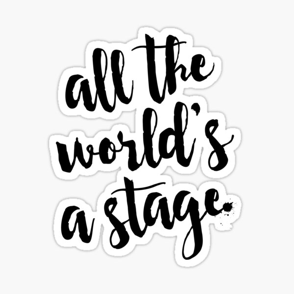 All the World's a Stage - Shakespeare Quote Sticker