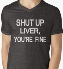 SHUT UP LIVER, YOU'RE FINE T-Shirt