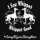 I Say Whippet Whippet Good Dog Lover by jbguess