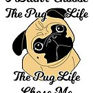I Didn't Choose The Pug Life The Pug Life Chose me by jbguess