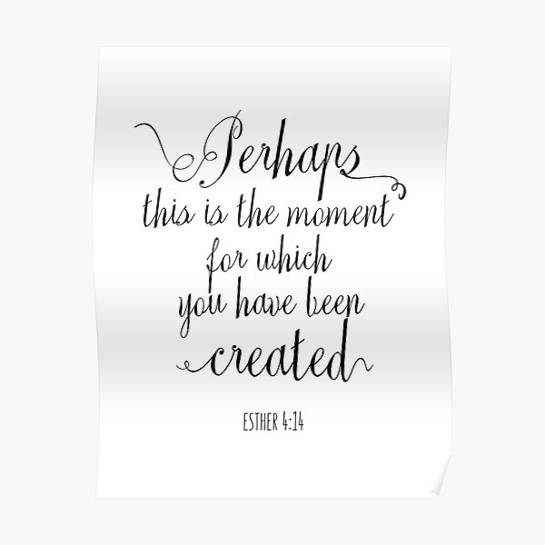 Perhaps This Is The Moment For Which You Have Been Created - Christian Quotes Poster