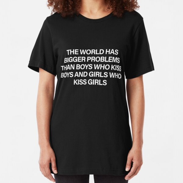 The World Has Bigger Problems Than Boys Who Kiss Boys and Girls Who Kiss Girls Slim Fit T-Shirt