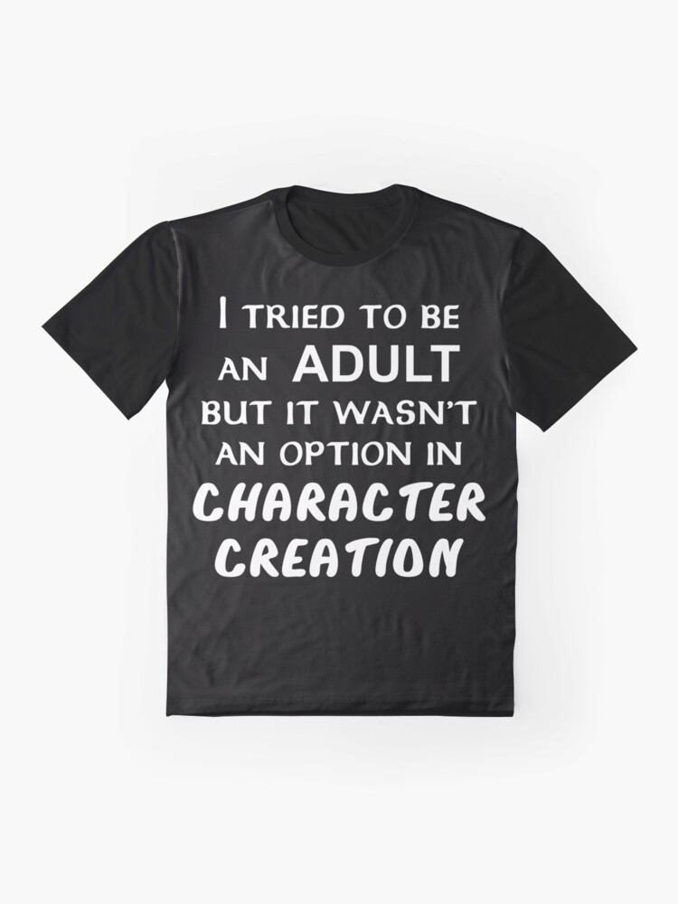 Alternate view of I tried to be an Adult... Graphic T-Shirt