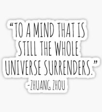 """""""TO A MIND THAT IS STILL THE WHOLE UNIVERSE SURRENDERS"""" - ZHAUNG ZHOU Sticker"""