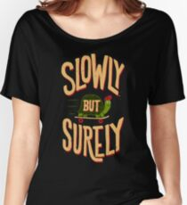 Slowly But Surely Women's Relaxed Fit T-Shirt