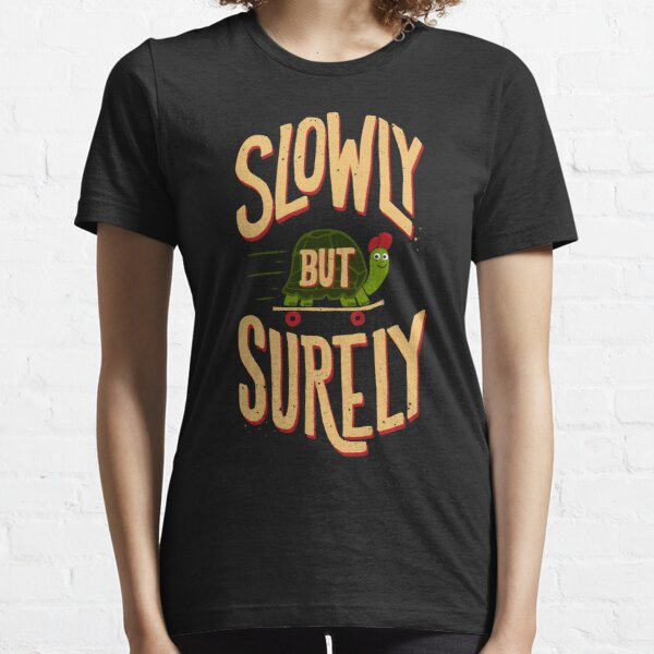 Slowly But Surely Essential T-Shirt