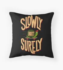 Slowly But Surely Throw Pillow
