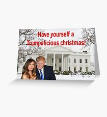 Have yourself a Trumpalicious christmas Greeting Card