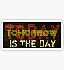 Funny - Today or tomorrow is the day Sticker