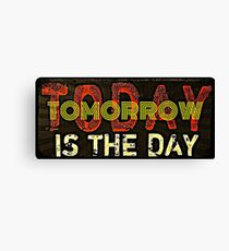 Funny - Today or tomorrow is the day Canvas Print
