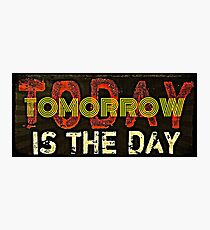 Funny - Today or tomorrow is the day Photographic Print