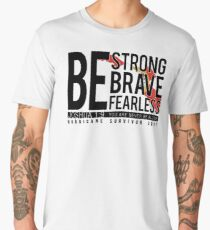 Be Strong, Be Brave, Be Fearless, Hurricane Survivor 2017 Inspirational Quote Men's Premium T-Shirt