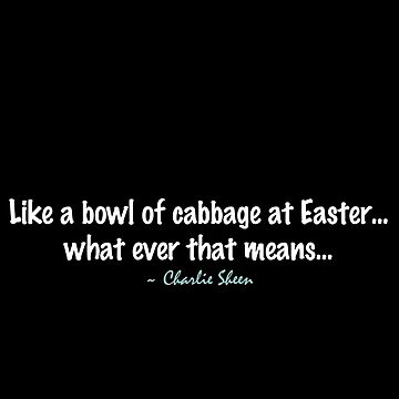 Charlie Sheen ~ Like a bowl of Cabbage by VamireBlood