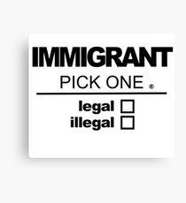 Immigrant   Legal or Illegal Canvas Print