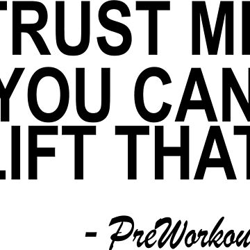Trust Me You Can Lift That by isaiahmaibam13