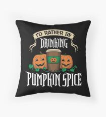 I'd Rather be Drinking Pumpkin Spice Throw Pillow