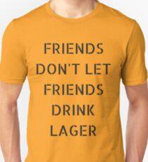 FRIENDS DON'T LET FRIENDS DRINK LAGER. Unisex T-Shirt