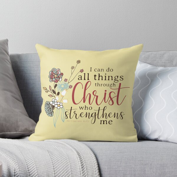 I Can Do All Things Through Christ Who Strengthens Me Throw Pillow