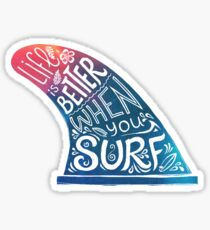 Life is better when you surf Sticker