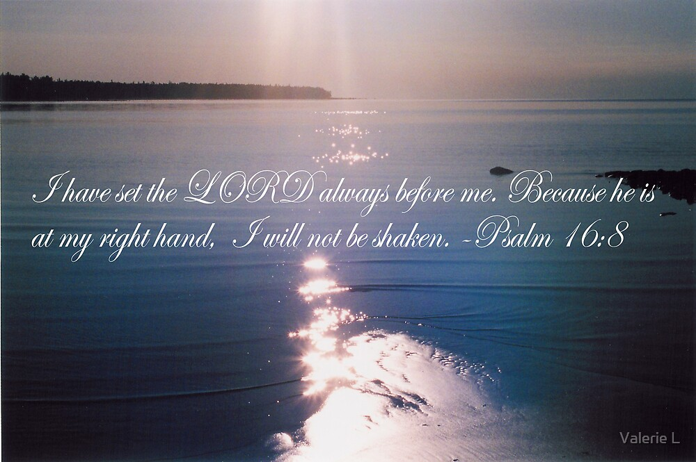Psalm 16:8 by Valerie L