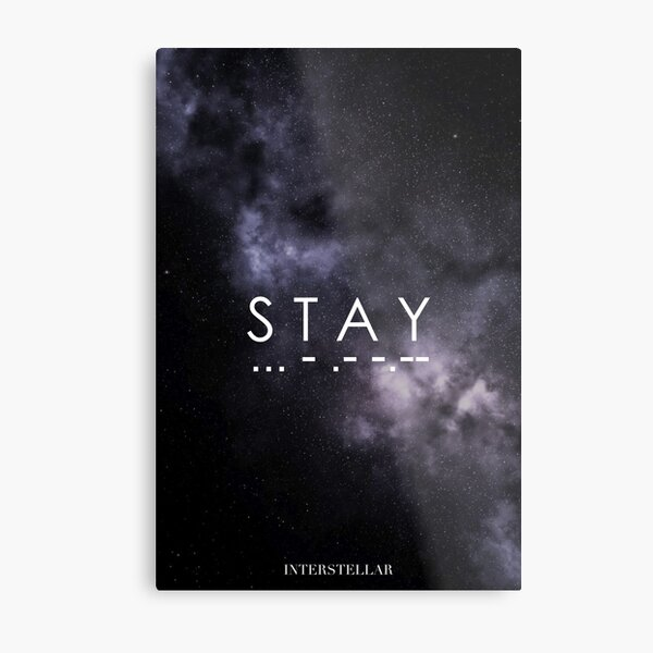 Interstellar - S T A Y ... - .- -.-- Metal Print