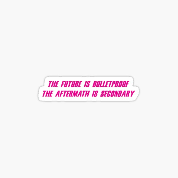 The Future is Bulletproof, The Aftermath is Secondary - My Chemical Romance Sticker