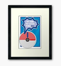 Time to catch them ALL Framed Print