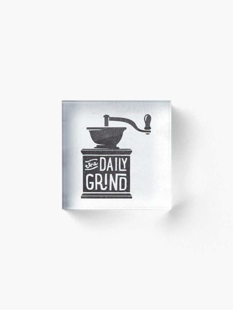 Alternate view of THE DAILY GRIND Acrylic Block