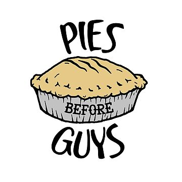 Pies Before Guys by tripinmidair