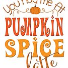 You Had Me at Pumpkin Spice Latte  by IconicTee