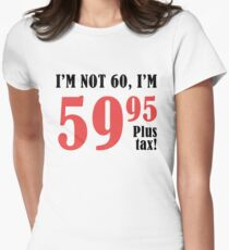 Funny 60th Birthday Gift (Plus Tax) Women's Fitted T-Shirt