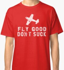 FLY GOOD, DON'T SUCK Aviation Pilot Airshow Design Classic T-Shirt