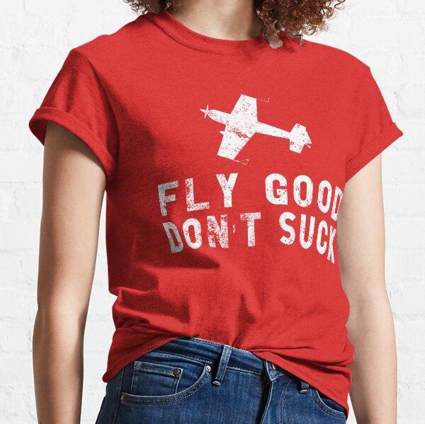 FLY GOOD, DON'T SUCK Aviation Pilot Airshow Design Classic T-Shirt