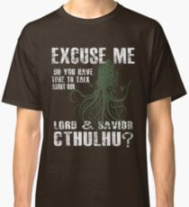 Excuse Me, Do You Have A Moment To Talk About Our Lord & Savior, Cthulhu? Classic T-Shirt