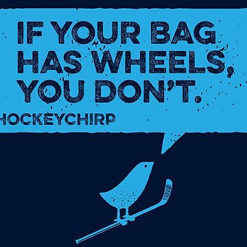 If Your Bag Has Wheels Hockey Chirp by cupacu