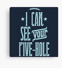 I Can See Your Five Hole Canvas Print