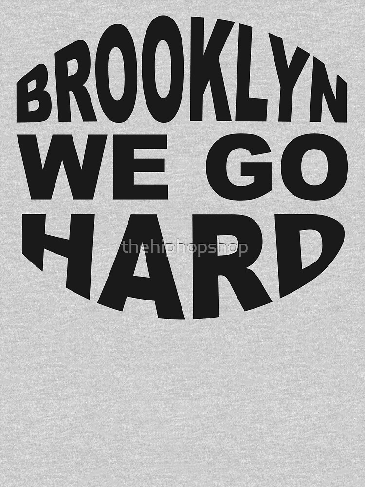 Brooklyn We Go Hard by thehiphopshop