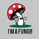 I'm A Fungi - Fun Guy Funny Mushroom Pun by Lindsay McCart
