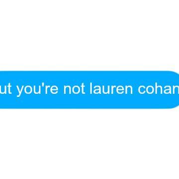 but you're not lauren cohan by racheld31