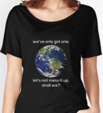 Earth. We've Only Got One. Women's Relaxed Fit T-Shirt