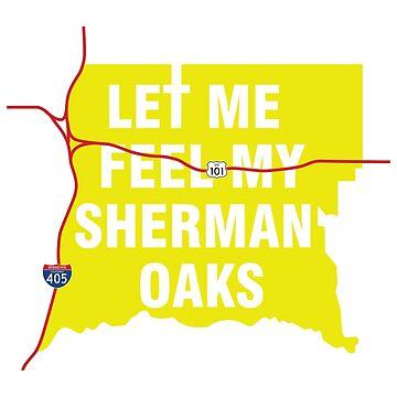 Let Me Feel My Sherman Oaks by TousleyDesigns