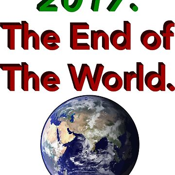 2017: The End of The World by ahmedburdette
