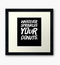 Whatever sprinkles your donuts Framed Print