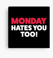Mondays hate you too! Canvas Print