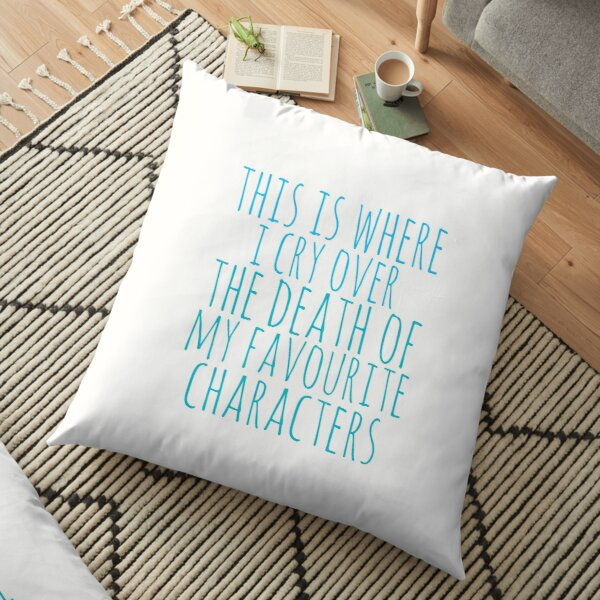 a pillow to cry over the death of favourite characters Floor Pillow