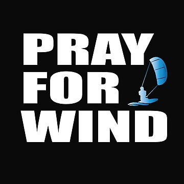 Kitesurfing Funny Design - Pray For Wind by kudostees