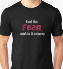 Feel the Fear....! Unisex T-Shirt